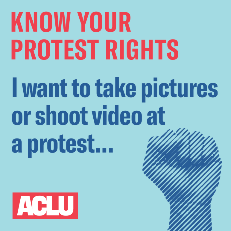 I want to take pictures or shoot video at a protest