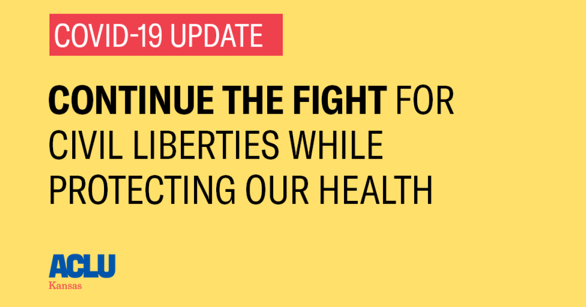 COVID-19 UPDATE - CONTINUING THE FIGHT FOR CIVIL LIBERTIES WHILE PROTECTING OUR HEALTH