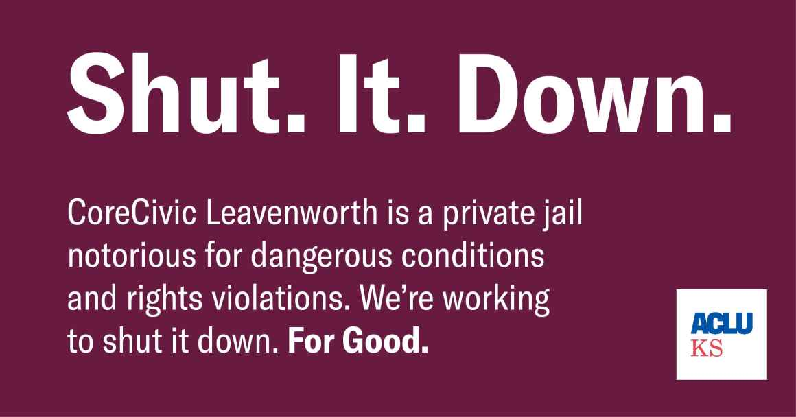 Shut. It. Down. CoreCivic Leavenworth is a private jail notorious for dangerous conditions and rights violations. We're working to shut it down. For Good.