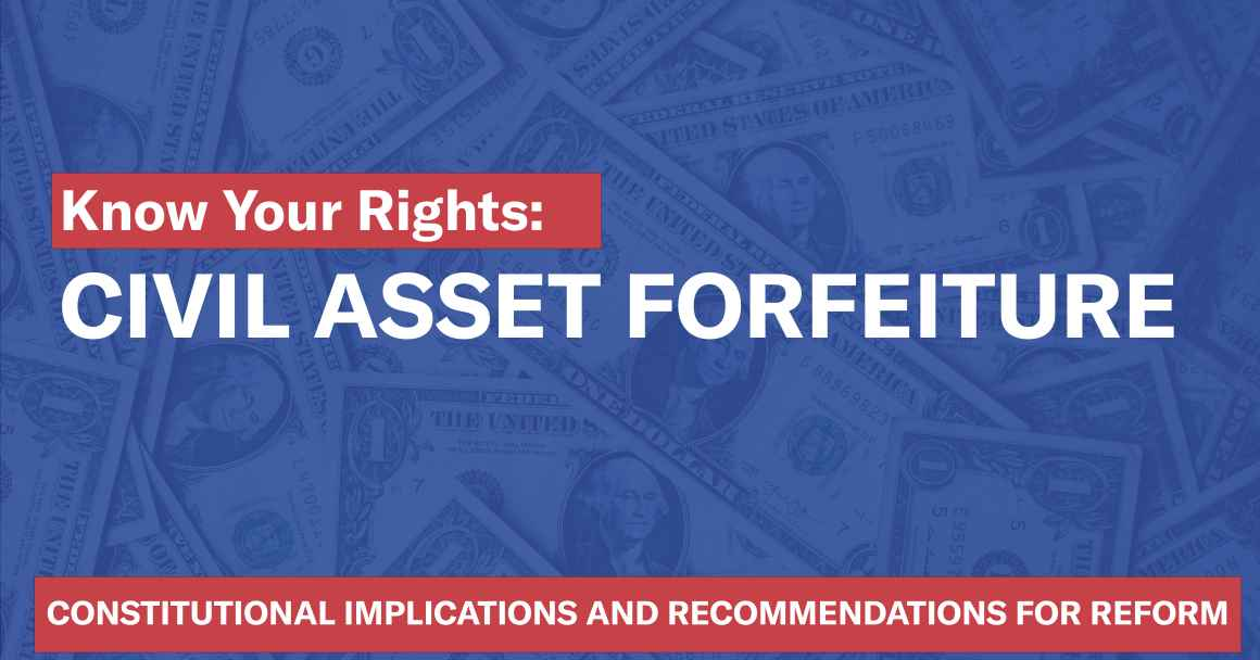 Know your Rights: Civil Asset Forfeiture; constitutional implications and recommendations for reform